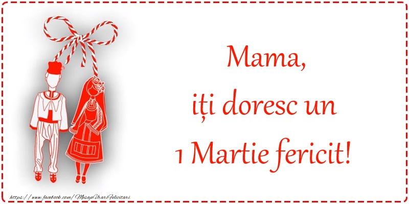 Felicitari de 1 Martie pentru Mama - Mama, iți doresc un 1 Martie fericit!