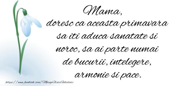 Felicitari de 1 Martie pentru Mama - Mama doresc ca aceasta primavara sa iti aduca sanatate si noroc ...