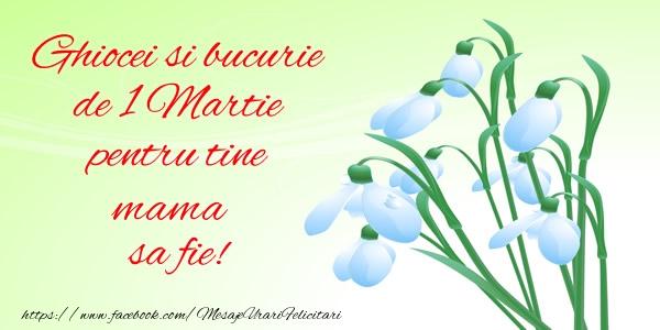 Felicitari de 1 Martie pentru Mama - Ghiocei si bucurie de 1 Martie pentru tine mama sa fie!