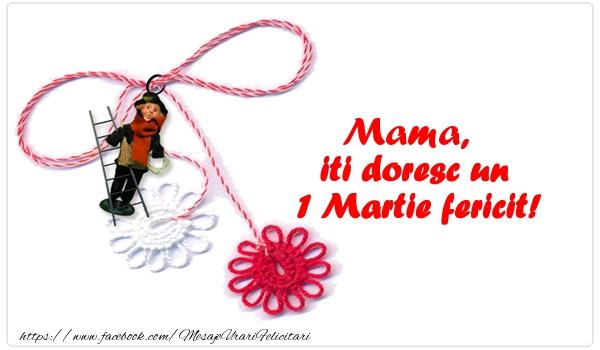 Felicitari de 1 Martie pentru Mama - Mama iti doresc un 1 Martie fericit!