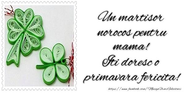 Felicitari de 1 Martie pentru Mama - Un martisor norocos pentru mama! Iti doresc o primavara fericita!