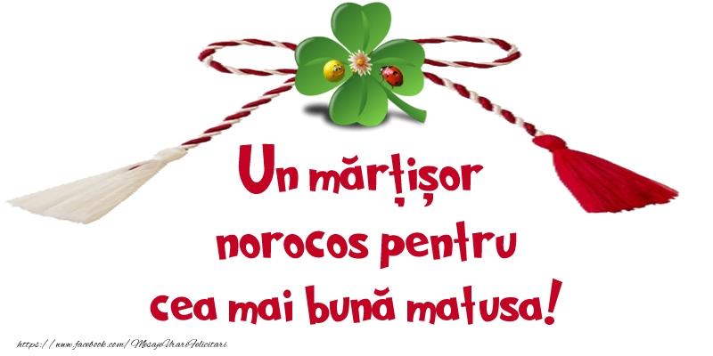 Felicitari de 1 Martie pentru Matusa - Un mărțișor norocos pentru cea mai bună matusa!