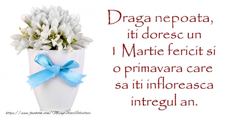 Felicitari de 1 Martie pentru Nepoata - Draga nepoata iti doresc un 1 Martie fericit si o primavara care sa iti infloreasca intregul an.