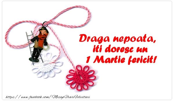 Felicitari de 1 Martie pentru Nepoata - Draga nepoata iti doresc un 1 Martie fericit!