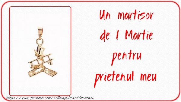Felicitari de 1 Martie pentru Prieten - Un martisor pentru prietenul meu