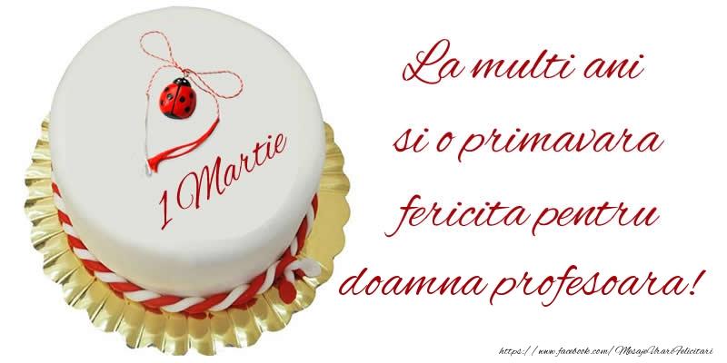 Felicitari de 1 Martie pentru Profesoara - La multi ani  si o primavara fericita pentru doamna profesoara!