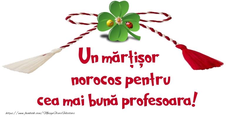 Felicitari de 1 Martie pentru Profesoara - Un mărțișor norocos pentru cea mai bună profesoara!