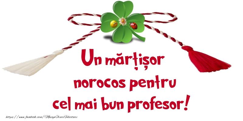 Felicitari de 1 Martie pentru Profesor - Un mărțișor norocos pentru cel mai bun profesor!