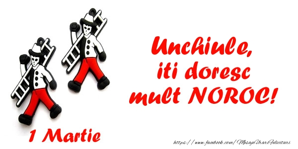 Felicitari de 1 Martie pentru Unchi - Unchiule iti doresc mult NOROC!