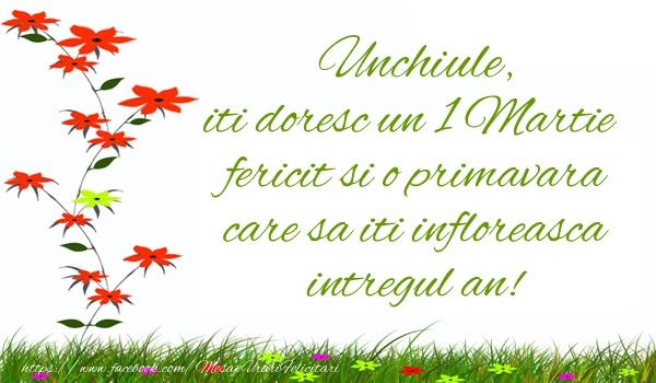 Felicitari de 1 Martie pentru Unchi - Unchiule iti doresc un 1 Martie  fericit si o primavara care sa iti infloreasca intregul an!