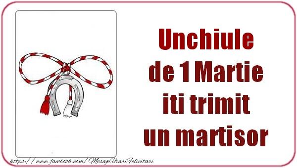 Felicitari de 1 Martie pentru Unchi - Unchiule de 1 Martie  iti trimit  un martisor