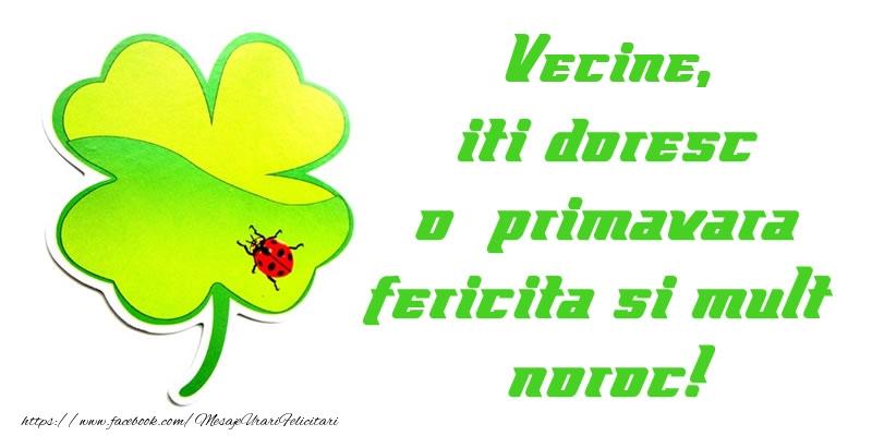 Felicitari de 1 Martie pentru Vecin - Vecine iti doresc o primavara fericita si mult noroc!