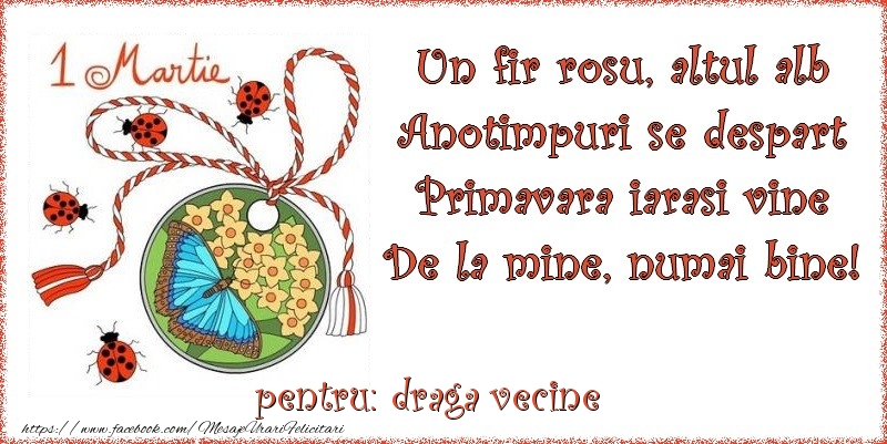 Felicitari de 1 Martie pentru Vecin - Un fir rosu, altul alb ... Pentru draga vecine!