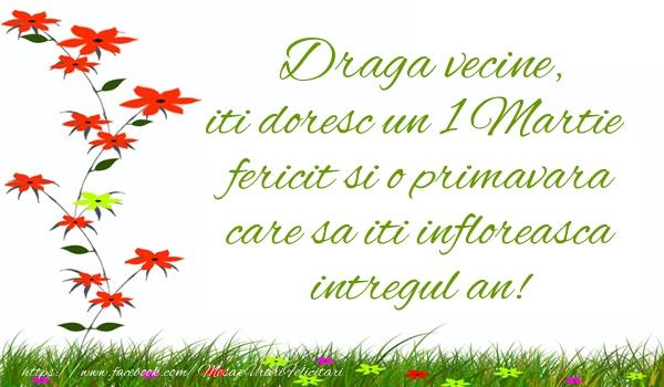 Felicitari de 1 Martie pentru Vecin - Draga vecine iti doresc un 1 Martie  fericit si o primavara care sa iti infloreasca intregul an!