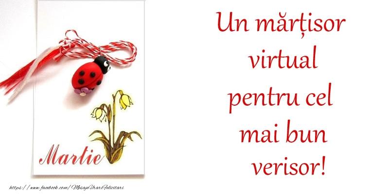 Felicitari de 1 Martie pentru Verisor - Un mărțisor virtual pentru cel mai bun verisor!