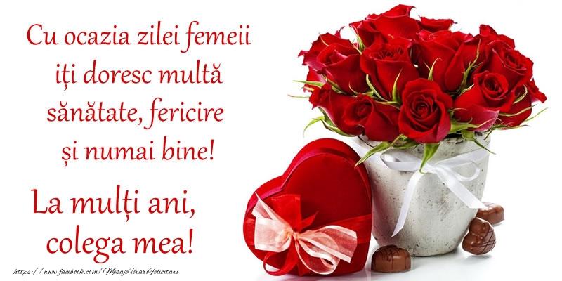 Felicitari de 8 Martie pentru Colega - Cu ocazia zilei femeii iți doresc multă sănătate, fericire și numai bine! La mulți ani, colega mea!