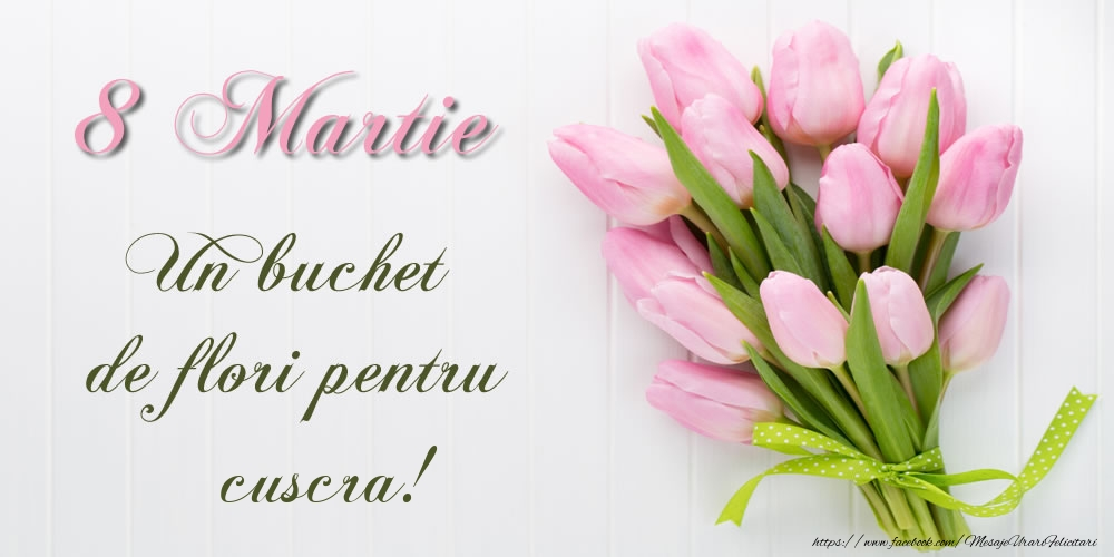 Felicitari de 8 Martie pentru Cuscra - 8 Martie Un buchet de flori pentru cuscra!