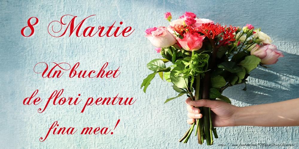 Felicitari de 8 Martie pentru Fina - 8 Martie Un buchet de flori pentru fina mea!