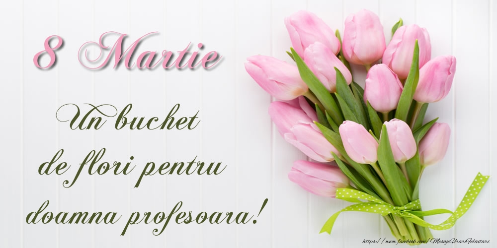 Felicitari de 8 Martie pentru Profesoara - 8 Martie Un buchet de flori pentru doamna profesoara!