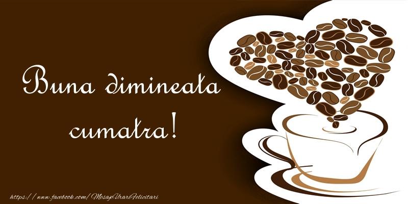 Felicitari de buna dimineata pentru Cumatra - Buna dimineata cumatra!