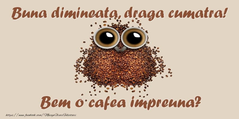 Felicitari de buna dimineata pentru Cumatra - Buna dimineata, draga cumatra! Bem o cafea impreuna?