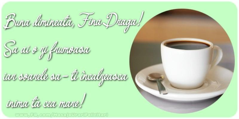 Felicitari de buna dimineata pentru Fina - Buna dimineata, fina draga. Sa ai o zi frumoasa.
