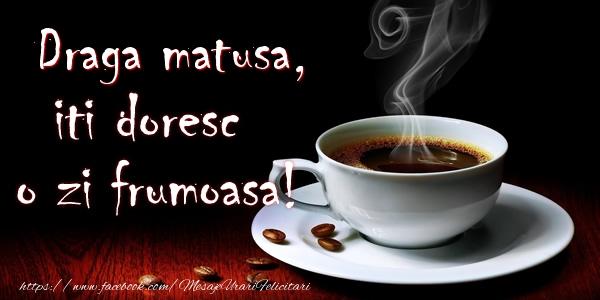 Felicitari de buna dimineata pentru Matusa - Draga matusa iti doresc o zi frumoasa!