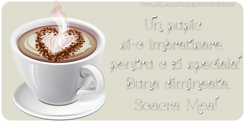 Felicitari de buna dimineata pentru Soacra - Un pupic  si-o îmbratisare,  pentru o zi speciala!  Buna dimineata, soacra mea
