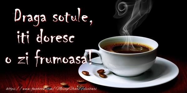 Felicitari de buna dimineata pentru Sot - Draga sotule iti doresc o zi frumoasa!