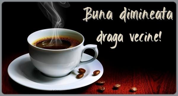 Felicitari de buna dimineata pentru Vecin - Buna dimineata draga vecine!