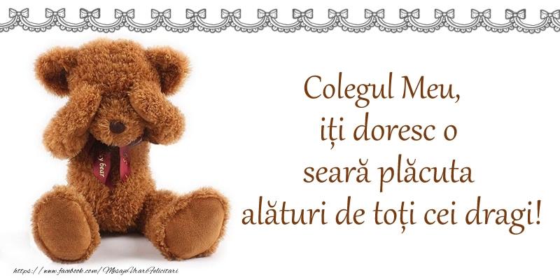 Felicitari de buna seara pentru Coleg - Colegul meu, iți doresc o seară plăcută alături de toți cei dragi!