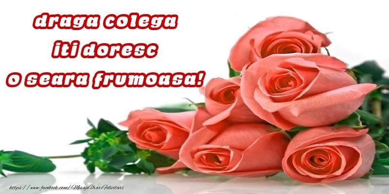 Felicitari de buna seara pentru Colega - Trandafiri pentru draga colega iti doresc o seara frumoasa!