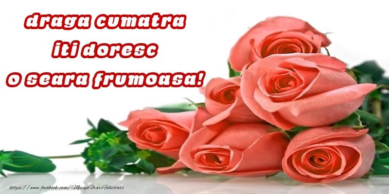 Felicitari de buna seara pentru Cumatra - Trandafiri pentru draga cumatra iti doresc o seara frumoasa!