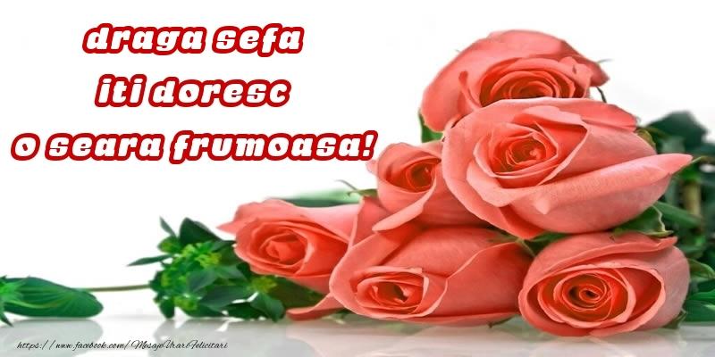 Felicitari de buna seara pentru Sefa - Trandafiri pentru draga sefa iti doresc o seara frumoasa!