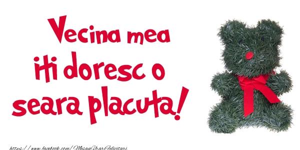 Felicitari de buna seara pentru Vecina - Vecina mea iti doresc  o seara placuta!