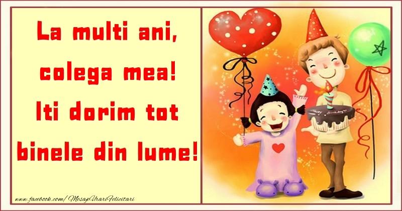 Felicitari pentru copii pentru Colega - La multi ani, Iti dorim tot binele din lume! colega mea