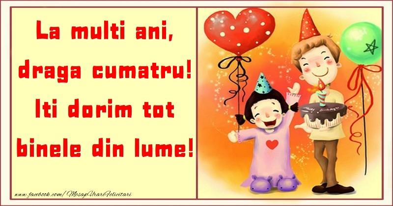 Felicitari pentru copii pentru Cumatru - La multi ani, Iti dorim tot binele din lume! draga cumatru