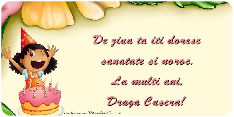 Felicitari pentru copii pentru Cuscra - De ziua ta iti doresc sanatate si noroc. La multi ani, draga cuscra