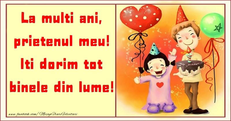 Felicitari pentru copii pentru Prieten - La multi ani, Iti dorim tot binele din lume! prietenul meu