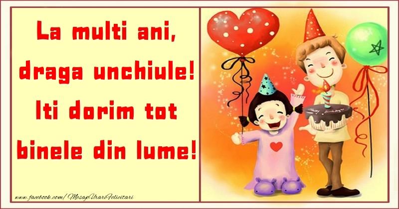 Felicitari pentru copii pentru Unchi - La multi ani, Iti dorim tot binele din lume! draga unchiule