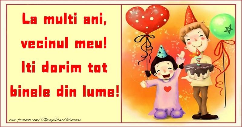 Felicitari pentru copii pentru Vecin - La multi ani, Iti dorim tot binele din lume! vecinul meu