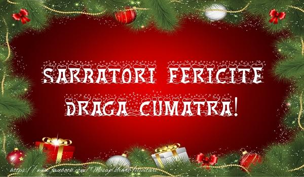 Felicitari de Craciun pentru Cumatra - Sarbatori fericite draga cumatra!
