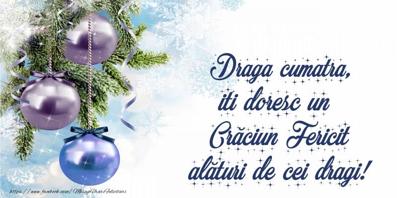 Felicitari de Craciun pentru Cumatra - Draga cumatra, iti doresc un Crăciun Fericit alături de cei dragi!