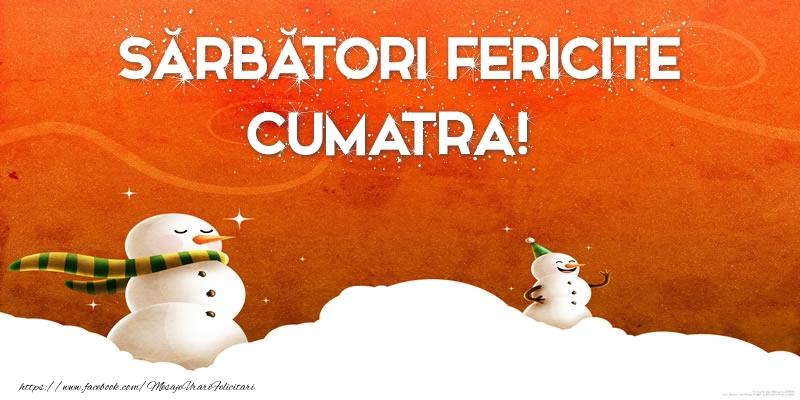 Felicitari de Craciun pentru Cumatra - Sărbători Fericite cumatra!