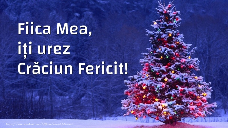 Felicitari de Craciun pentru Fata - Fiica mea, iți urez Crăciun Fericit!