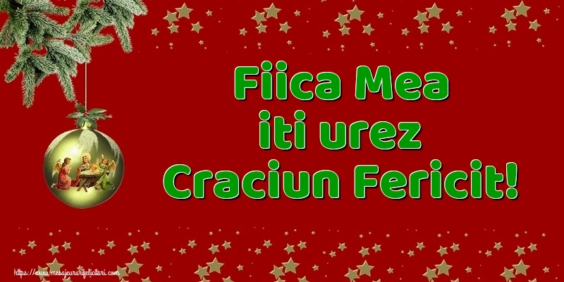 Felicitari de Craciun pentru Fata - Fiica mea iti urez Craciun Fericit!