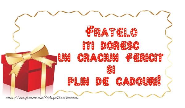 Felicitari de Craciun pentru Frate - Fratelo iti doresc un Craciun Fericit  si  plin de cadouri!