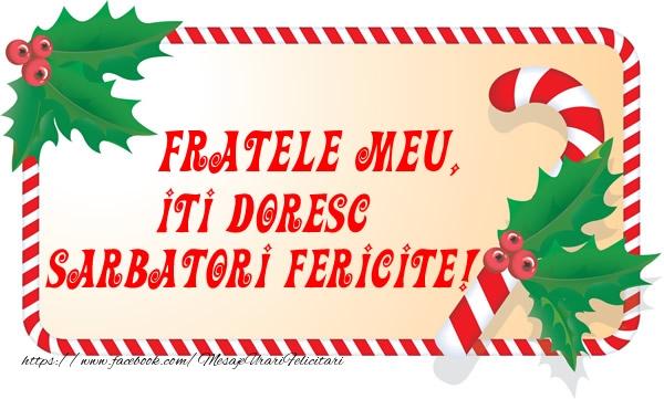Felicitari de Craciun pentru Frate - Fratele meu Iti Doresc Sarbatori Fericite!