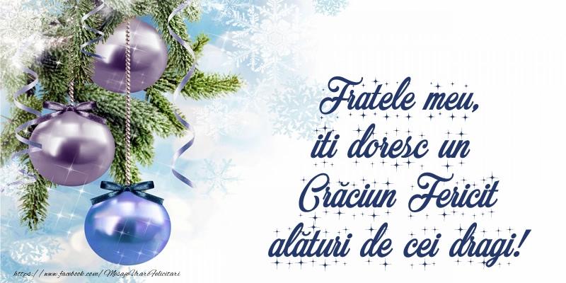 Felicitari de Craciun pentru Frate - Fratele meu, iti doresc un Crăciun Fericit alături de cei dragi!