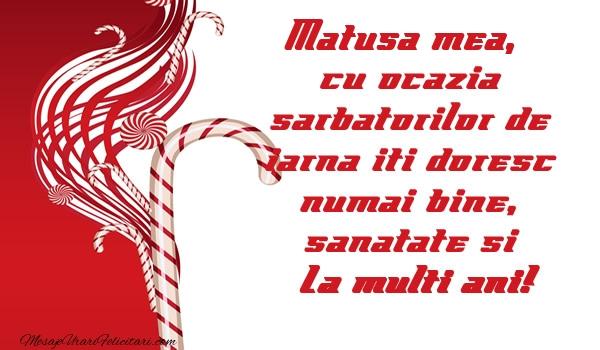 Felicitari de Craciun pentru Matusa - Matusa mea cu ocazia  sarbatorilor de iarna iti doresc numai bine, sanatate si La multi ani!